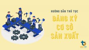 Huong dan thu tuc dang ky co so san xuat